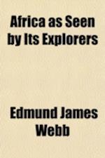 Africa as Seen by Its Explorers af Edmund James Webb