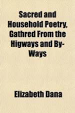 Sacred and Household Poetry, Gathred from the Higways and By-Ways af Elizabeth dana