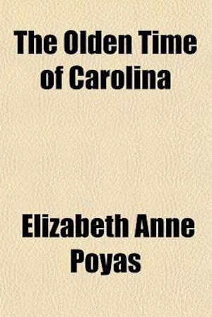 The Olden Time of Carolina af Elizabeth Anne Poyas