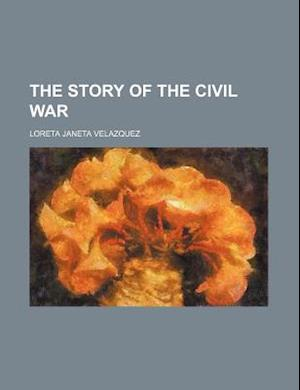 The Story of the Civil War af Loreta Janeta Velazquez