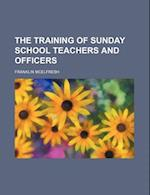 The Training of Sunday School Teachers and Officers af Unknown Author, Franklin Mcelfresh