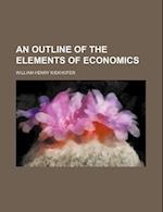 An Outline of the Elements of Economics af William Henry Kiekhofer