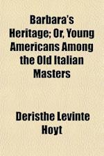 Barbara's Heritage; Or, Young Americans Among the Old Italian Masters af Deristhe Levinte Hoyt