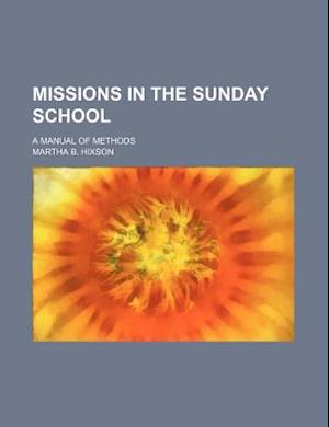 Missions in the Sunday School; A Manual of Methods af Martha B. Hixson