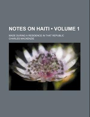 Notes on Haiti (Volume 1); Made During a Residence in That Republic af Charles Mackenzie