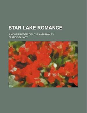 Star Lake Romance; A Modern Poem of Love and Rivalry af Francis D. Lacy