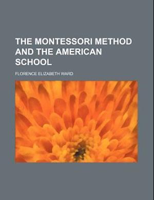 The Montessori Method and the American School af Florence Elizabeth Ward