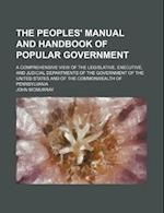 The Peoples' Manual and Handbook of Popular Government; A Comprehensive View of the Legislative, Executive, and Judicial Departments of the Government af John Mcmurray
