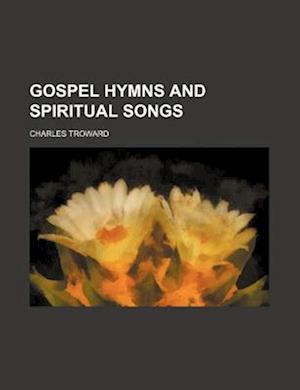 Gospel Hymns and Spiritual Songs af Charles Troward