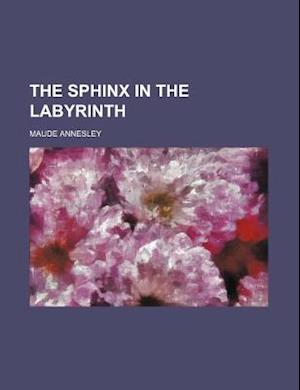 The Sphinx in the Labyrinth af Maude Annesley