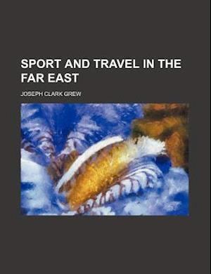 Sport and Travel in the Far East af Joseph Clark Grew