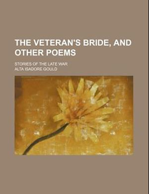 The Veteran's Bride, and Other Poems; Stories of the Late War af Alta Isadore Gould