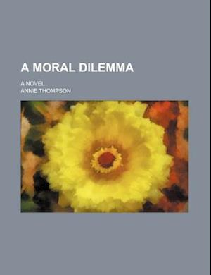 A Moral Dilemma; A Novel af Annie Thompson