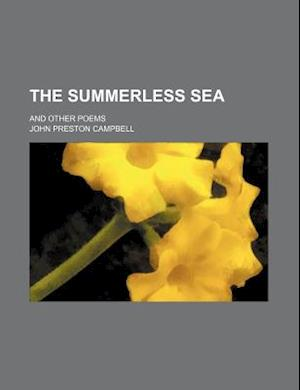 The Summerless Sea; And Other Poems af John Preston Campbell