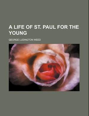A Life of St. Paul for the Young af George Ludington Weed