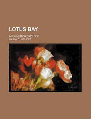 Lotus Bay; A Summer on Cape Cod af Laura D. Nichols