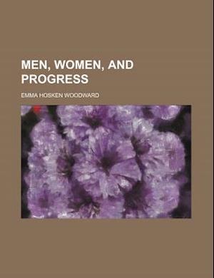 Men, Women, and Progress af Emma Hosken Woodward
