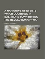 A Narrative of Events Which Occurred in Baltimore Town During the Revolutionary War af Robert Purviance