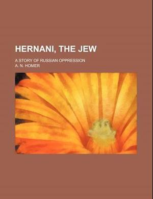 Hernani, the Jew; A Story of Russian Oppression af A. N. Homer
