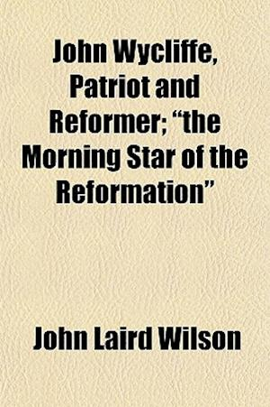 John Wycliffe, Patriot and Reformer;