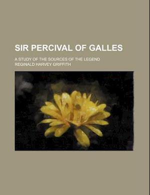 Sir Percival of Galles; A Study of the Sources of the Legend af Reginald Harvey Griffith