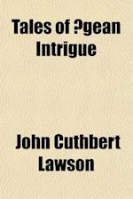 Tales of Aegean Intrigue af John Cuthbert Lawson
