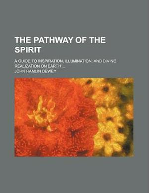 The Pathway of the Spirit; A Guide to Inspiration, Illumination, and Divine Realization on Earth af John Hamlin Dewey