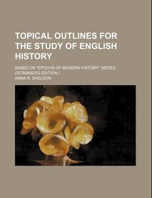 Topical Outlines for the Study of English History; Based on