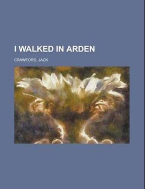 I Walked in Arden af Jack Randall Crawford
