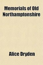 Memorials of Old Northamptonshire af Alice Dryden