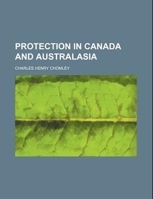 Protection in Canada and Australasia af Charles Henry Chomley