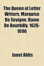 The Queen of Letter Writers, Marquise de Sevigne, Dame de Bourbilly, 1626-1696 af Janet Aldis