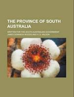 The Province of South Australia; Written for the South Australian Government af James Dominick Woods