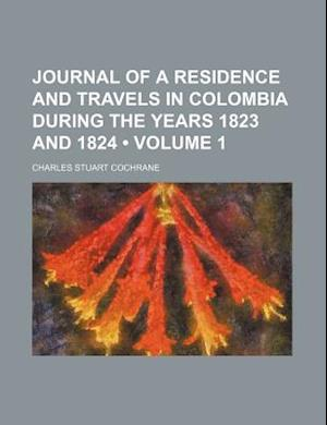 Journal of a Residence and Travels in Colombia During the Years 1823 and 1824 (Volume 1) af Charles Stuart Cochrane
