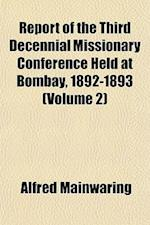 Report of the Third Decennial Missionary Conference Held at Bombay, 1892-1893 (Volume 2) af Alfred Mainwaring