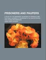 Prisoners and Paupers; A Study of the Abnormal Increase of Criminals and the Public Burden of Pauperism in the United States the Causes and Remedies af Henry Martyn Boies