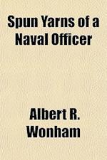 Spun Yarns of a Naval Officer af Albert R. Wonham
