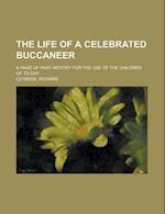 The Life of a Celebrated Buccaneer; A Page of Past History for the Use of the Children of To-Day af Richard Clynton