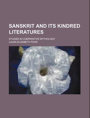 Sanskrit and Its Kindred Literatures; Studies in Comparative Mythology af Laura Elizabeth Poor