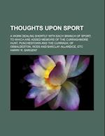 Thoughts Upon Sport; A Work Dealing Shortly with Each Branch of Sport to Which Are Added Memoirs of the Curraghmore Hunt, Punchestown and the Curragh af Harry R. Sargent