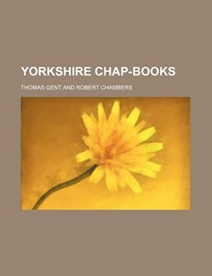 Yorkshire Chap-Books af Thomas Gent, Charles a. Federer