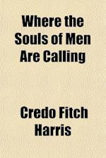 Where the Souls of Men Are Calling af Credo Fitch Harris