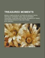 Treasured Moments; Being a Compilation of Letters on Various Topics, Written at Different Times, and in Different Countries. Together with Notes, Inci af Eli N. Sawtell