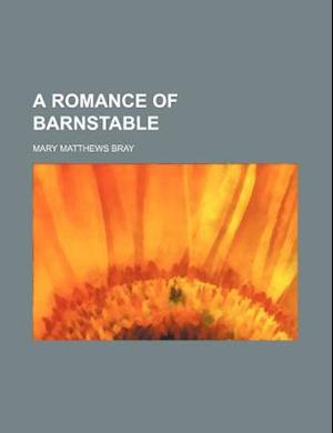 A Romance of Barnstable af Mary Matthews Bray