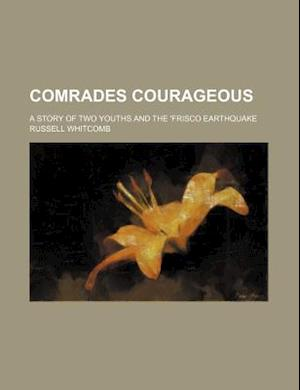 Comrades Courageous; A Story of Two Youths and the 'Frisco Earthquake af Russell Whitcomb