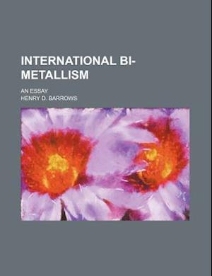 International Bi-Metallism; An Essay af Henry D. Barrows