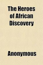 The Heroes of African Discovery & Adventure; From the Death of Livingstone to the Year 1882 af C. E. Bourne, Anonymous