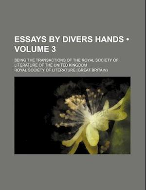 Essays by Divers Hands (Volume 3); Being the Transactions of the Royal Society of Literature of the United Kingdom af Royal Society Of Literature