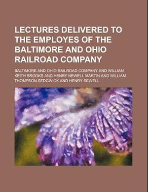 Lectures Delivered to the Employes of the Baltimore and Ohio Railroad Company af Ohio Railroad Co, Baltimore, Baltimore And Ohio Railroad Company