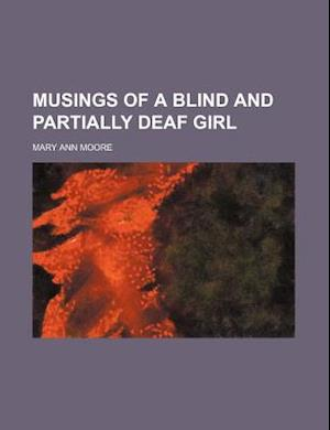 Musings of a Blind and Partially Deaf Girl af Mary Ann Moore